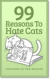 99 Reasons to Hate Cats - Cartoons by Tom Briscoe