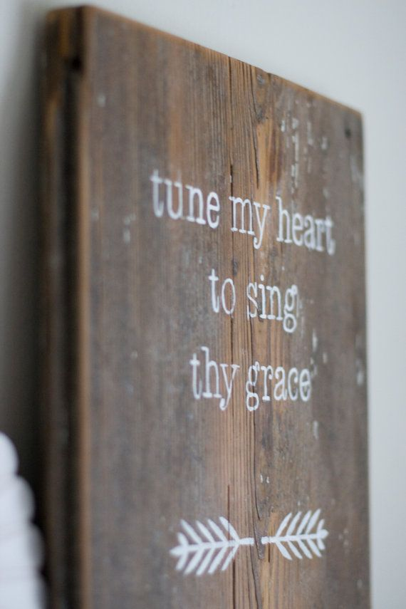 Tune my heart to sing Thy Grace ---- @Emily Nichols this is my favorite hymn!
