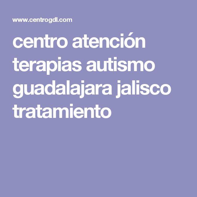 centro atención terapias autismo guadalajara jalisco tratamiento