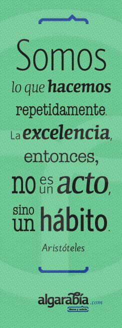 Somos lo que hacemos repetidamente. La excelencia entonces, no es un acto sino un hábito! #Frase #Cita #Aristóteles