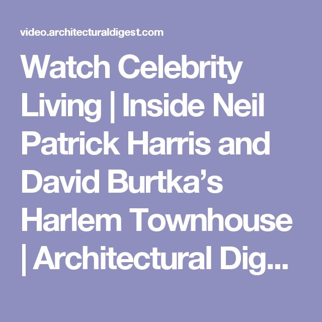 Watch Celebrity Living | Inside Neil Patrick Harris and David Burtka's Harlem Townhouse | Architectural Digest Video | CNE