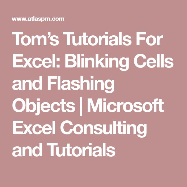 Tom's Tutorials For Excel: Blinking Cells and Flashing Objects | Microsoft Excel Consulting and Tutorials