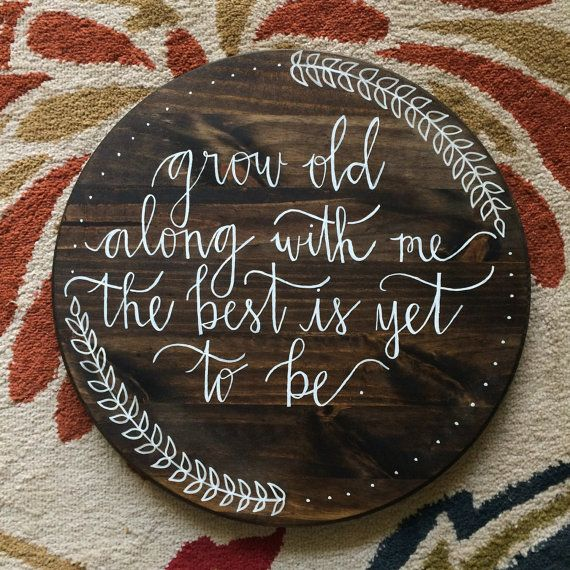 Grow Old Along with Me the Best is Yet to Be  Round Wooden Wall Sign  Made to order sign perfect for your wedding or for your home!!  This sign