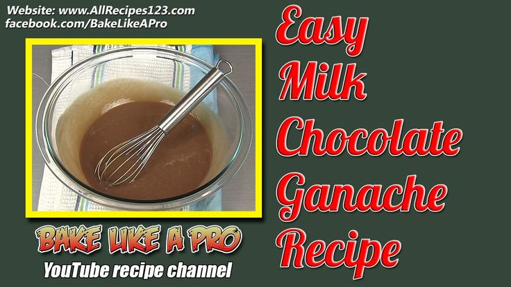 Easy Milk Chocolate Ganache Recipe By BakeLikeAPro
