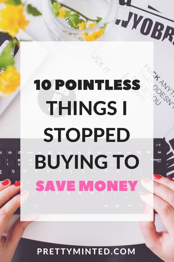 10 Pointless Things I Didn't Buy This Year To Save Money