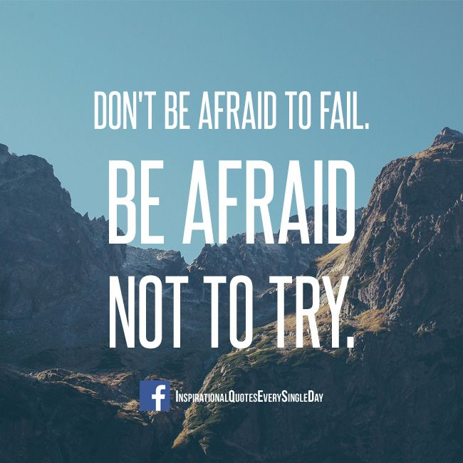 Don't Be Afraid To Fail. Be Afraid not to Try. #success #quotes #motivation #inspiration https://www.facebook.com/InspirationalQuotesEverySingleDay/