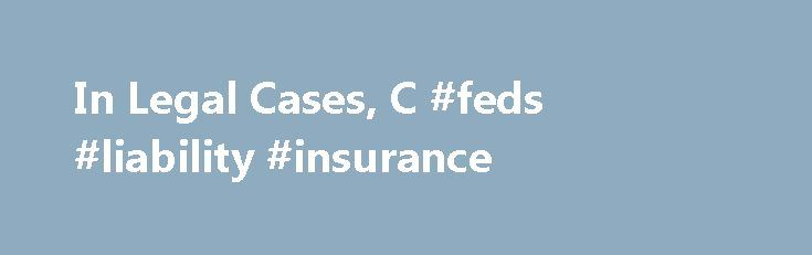 In Legal Cases, C #feds #liability #insurance http://alabama.remmont.com/in-legal-cases-c-feds-liability-insurance/  The New York Times In Legal Cases, C.I.A. Officers Turn to Insurer January 20, 2008 WASHINGTON — When Jose A. Rodriguez Jr. came under investigation for ordering the destruction of Central Intelligence Agency interrogation videotapes. one of his first calls was to a small Virginia insurance company that thrives on government trouble. Like a growing number of C.I.A. employees…