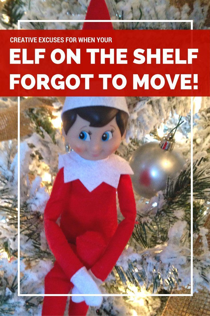 Creative Excuses For When Your Elf On The Shelf Forgot To