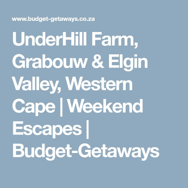 UnderHill Farm, Grabouw & Elgin Valley, Western Cape | Weekend Escapes | Budget-Getaways