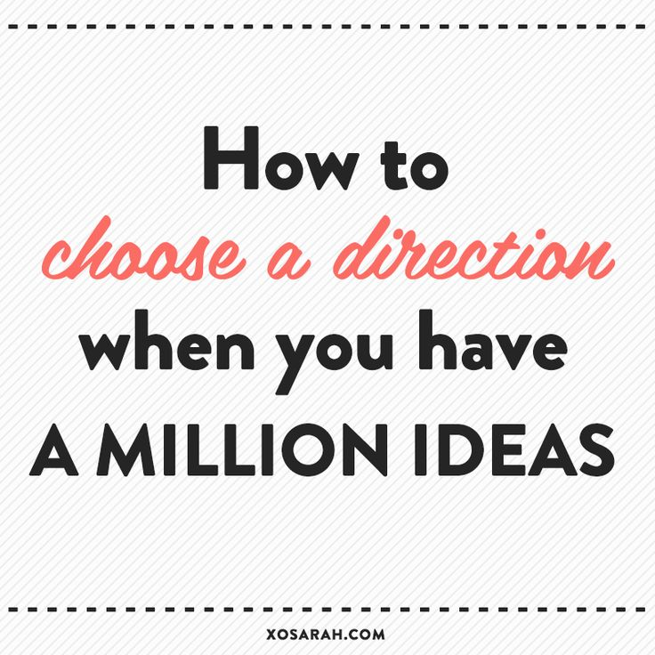 How to choose a direction with a million ideas.
