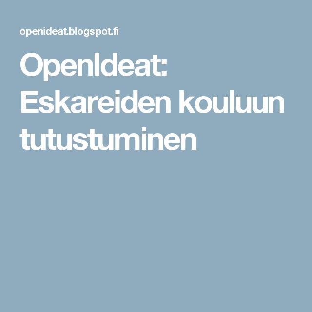 OpenIdeat: Eskareiden kouluun tutustuminen