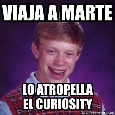 Meme Bad Luck Brian - VIAJA A MARTE LO ATROPELLA EL CURIOSITY - 3588342