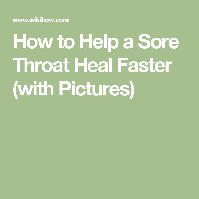 How to Help a Sore Throat Heal Faster (with Pictures)