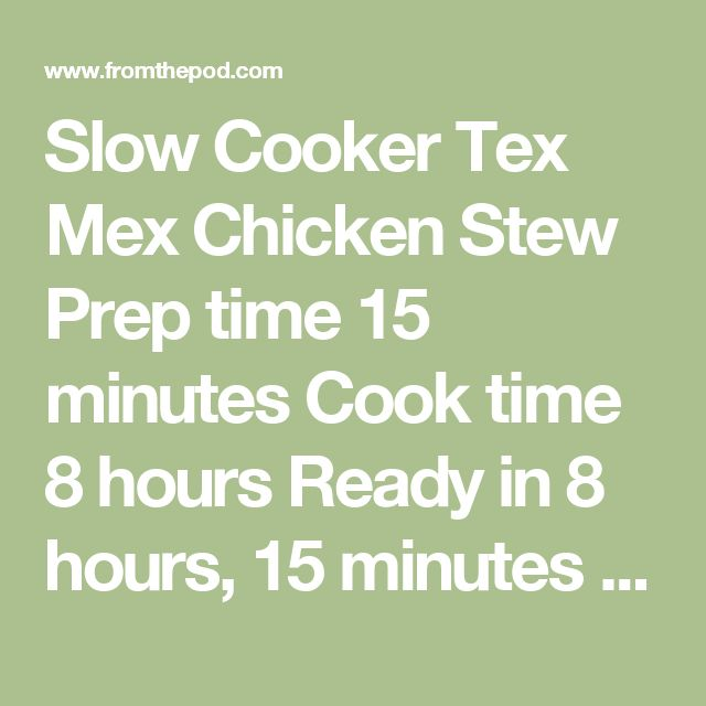 Slow Cooker Tex Mex Chicken Stew  Prep time 15 minutes Cook time 8 hours Ready in 8 hours, 15 minutes Makes 6-8 servings Ingredients 1 12-ounce bag frozen chopped onions 2 tablespoons chopped garlic 1 tablespoon tomato paste 1/4 teaspoon freshly ground black pepper 1 tablespoon chili powder 1 tablespoon brown sugar 1 14.5-ounce can tomatoes, diced with zesty jalapenos or green chiles 2 15.5-ounce cans BUSH'S® Chili Magic® Chili Starter Texas Recipe 1 14.5-ounce can chicken stock 2…