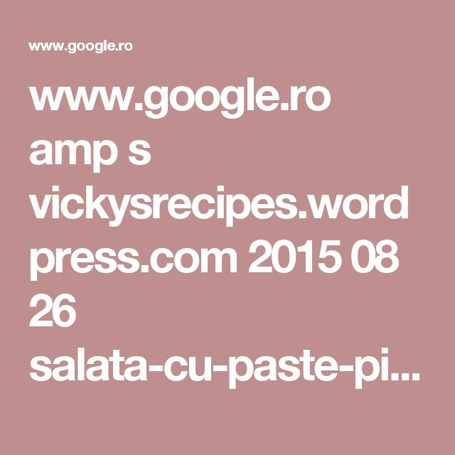 www.google.ro amp s vickysrecipes.wordpress.com 2015 08 26 salata-cu-paste-piept-de-pui-si-porumb amp