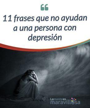 11 frases que no ayudan a una persona con depresión La #depresión es uno de los #trastornos #afectivos más extendidos en el mundo. Por ello, es bueno aprender cómo hablar y ayudar para su superación personal. #Psicología