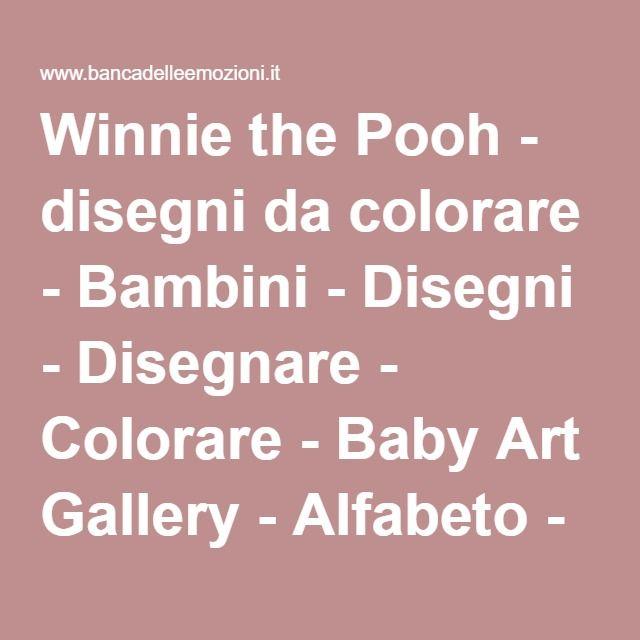 Winnie the Pooh - disegni da colorare - Bambini - Disegni - Disegnare - Colorare - Baby Art Gallery - Alfabeto - Disegni - Numeri - Aritmetica - Colorare - Parco Divertimenti - Parco d' attrazione - Cartoons - Fumetti - Alfabeto con personaggi Disney - Bambini e Famiglie