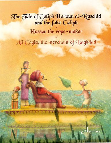 The Tale of Caliph Haroun al-Rashid and the False Caliph; Hassan the Rope-Maker; Ali Cogia, the Merchant of Baghdad