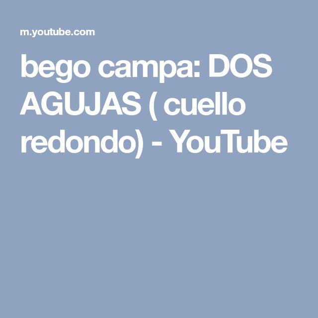 bego campa: DOS AGUJAS ( cuello redondo) - YouTube