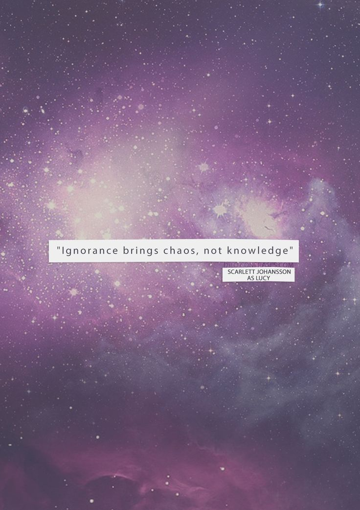 """""""Ignorance brings chaos, not knowledge."""" - Scarlett Johansson as Lucy -"""