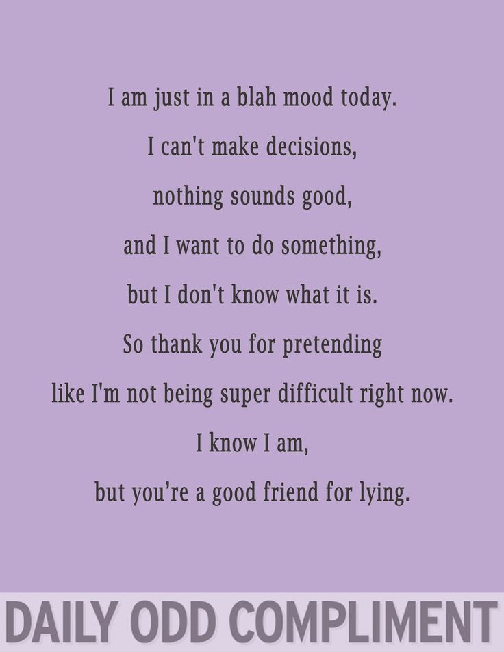 So thank you for pretending like I'm not being super difficult right now. I know I am, but you're a good friend for lying.