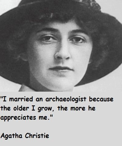 Agatha Christie...If only we could all marry an archaeologist...:)