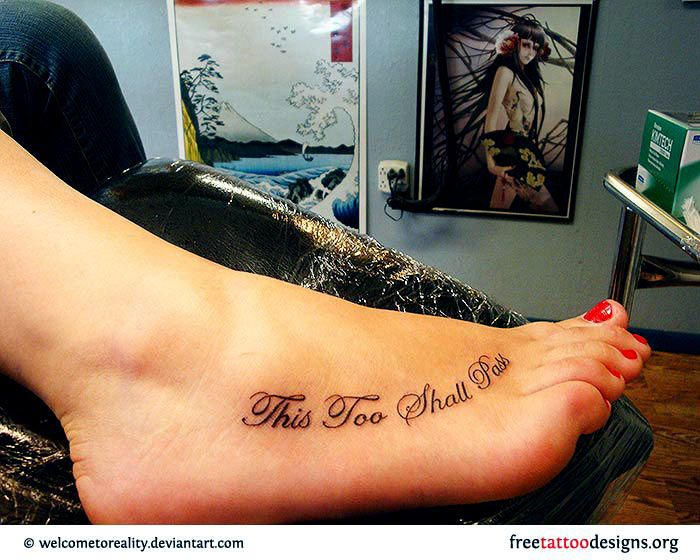 Quote tattoo on foot: This too shall pass...want on inside of foot. Quote my mom told me frequently growing up.