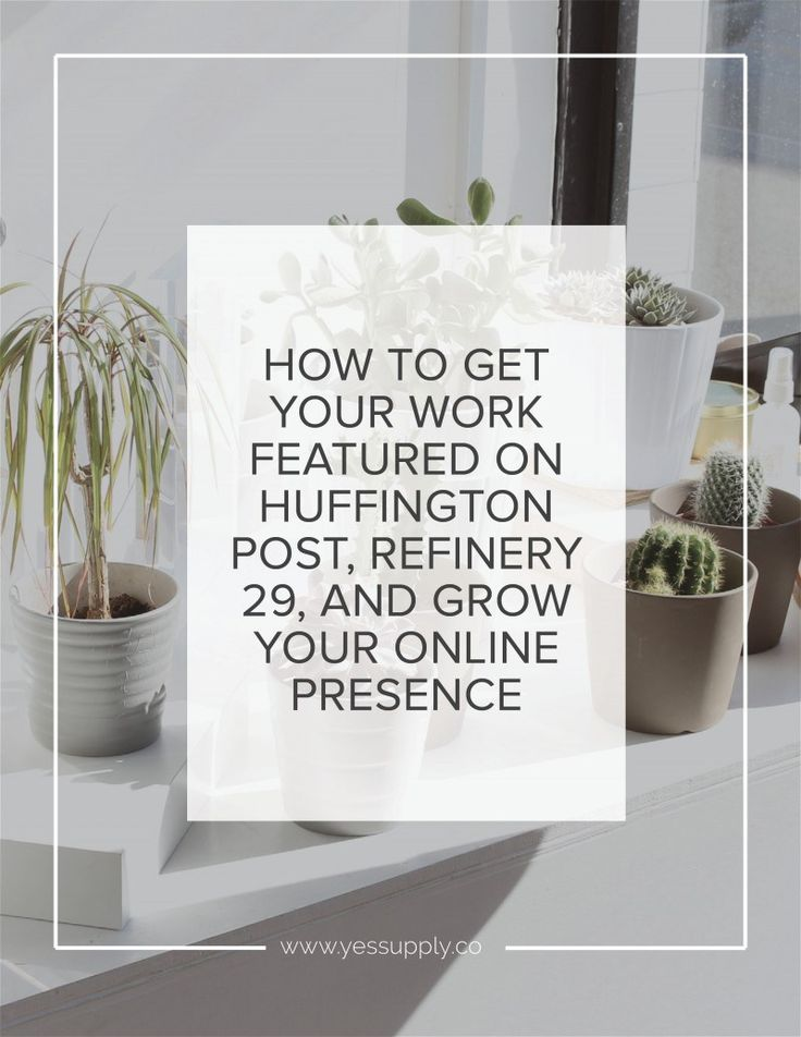 HOW TO GET YOUR WORK FEATURED ON HUFFINGTON POST, REFINERY 29, AND GROW YOUR ONLINE PRESENCE