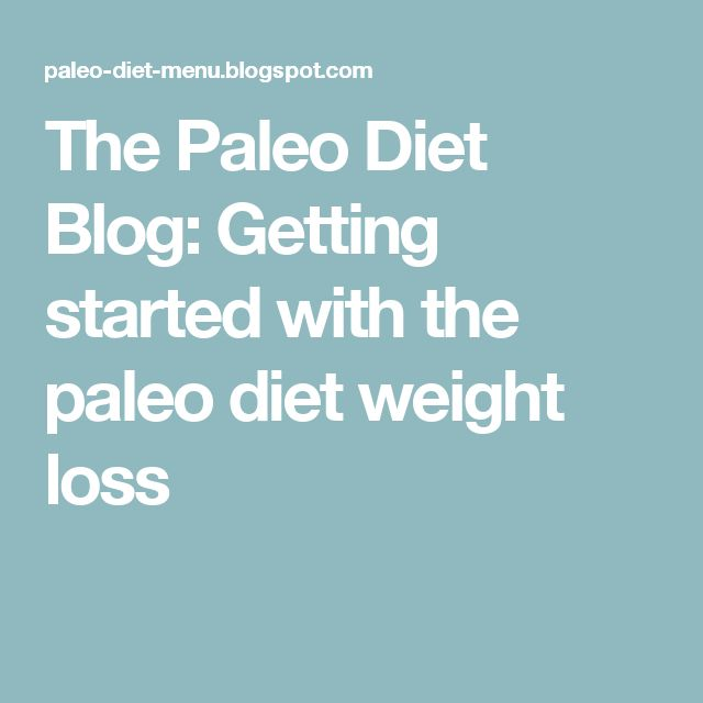 The Paleo Diet Blog: Getting started with the paleo diet weight loss