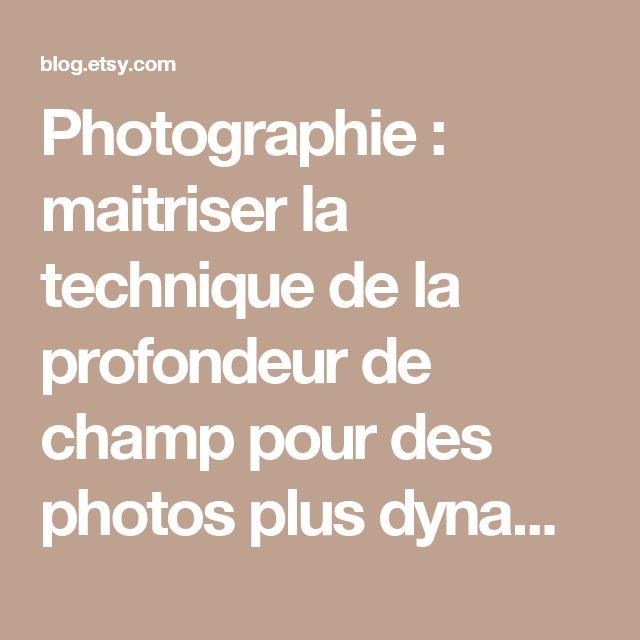 Photographie : maitriser la technique de la profondeur de champ pour des photos plus dynamiques | Blog français d'Etsy