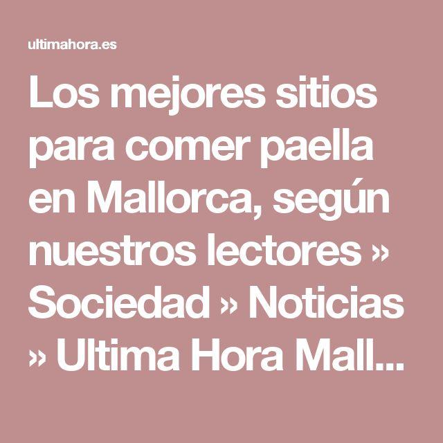 Los mejores sitios para comer paella en Mallorca, según nuestros lectores » Sociedad » Noticias » Ultima Hora Mallorca