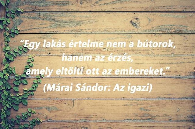 Egy jeles írónk bölcs és igaz(i) szavai.    #márai #lakás #emberek #érzés #idézet #igazszavak #truewords #drpadlo