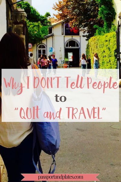 """I don't tell people to """"quit your job and travel."""" Read why on Passport & Plates!"""