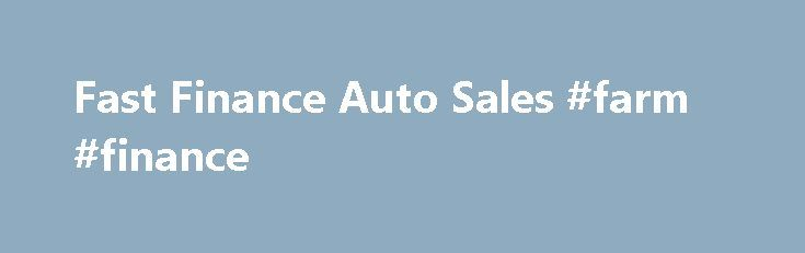 Fast Finance Auto Sales #farm #finance http://finance.remmont.com/fast-finance-auto-sales-farm-finance/  #fast finance # Get Approved For as little as 99 up front* Don't settle for less Get the car you really want Shop Online 24/7 Get The Keys With PLPD The other guys require full coverage insurance. Think about it. full coverage insurance raises your cost of ownership significantly. Sometimes a few thousand dollars a […]