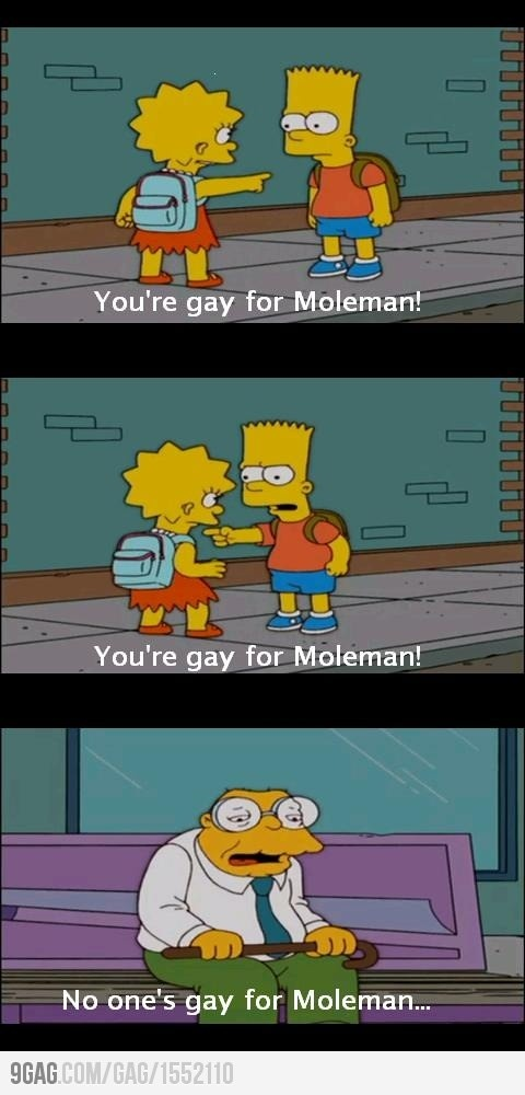 Gay for moleman simpson