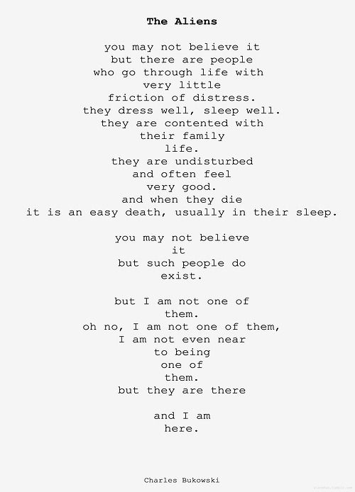 """And, by the way, I've never seen any of them.  // """"The Aliens"""" by Charles Bukowski"""