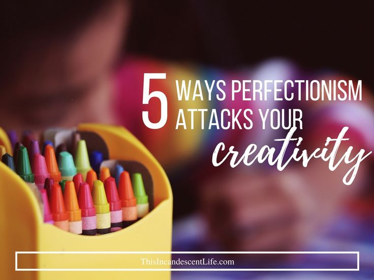 5 Ways Perfectionism Attacks Your Creativity by Emily Morgan