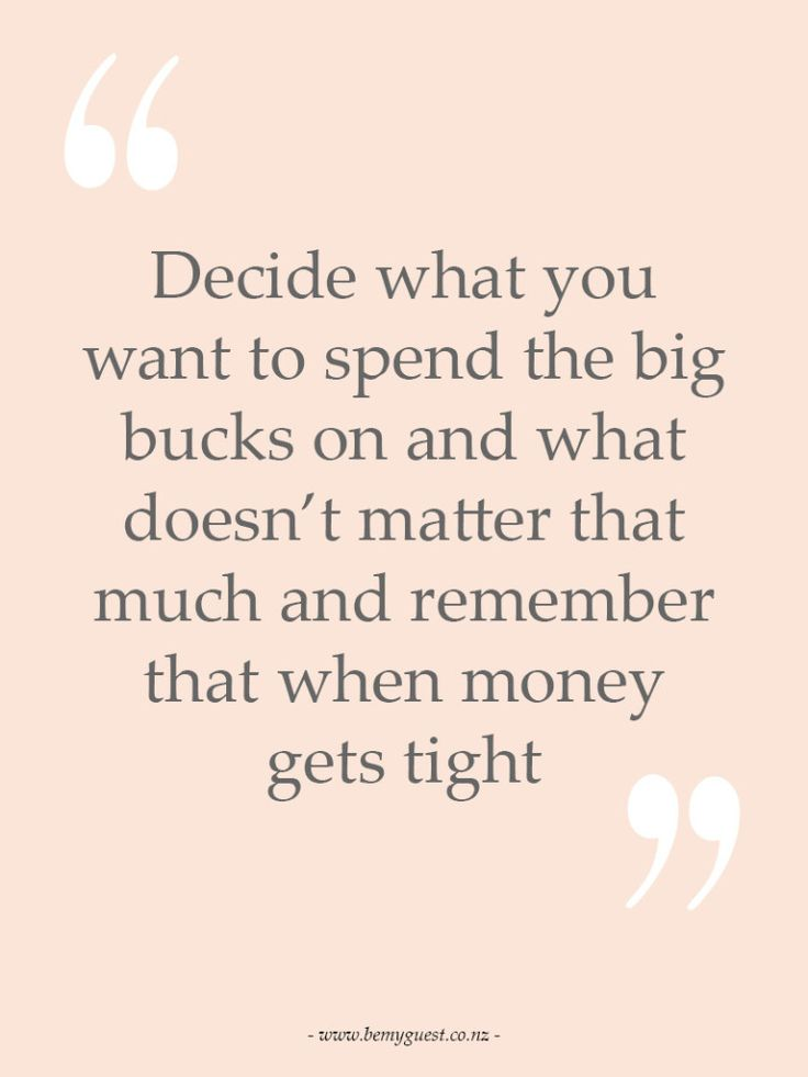 Decide what you want to spend the big bucks on and what doesn't matter that much and remember that when money gets tight.