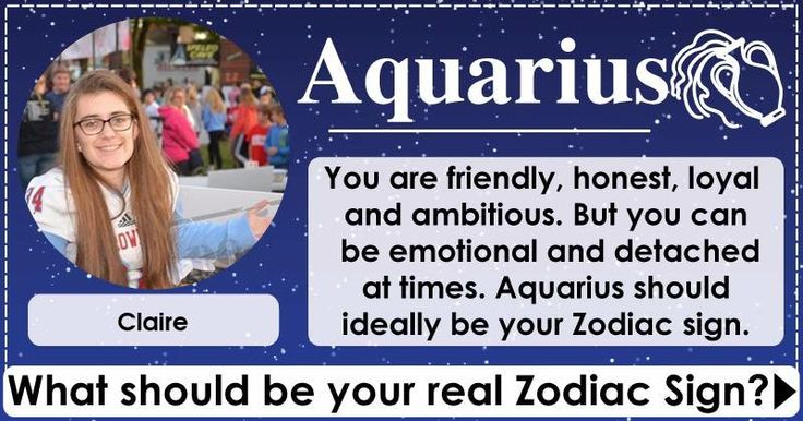 Your personality is a perfect match for the zodiac sign. This may not be your Zodiac sign by date of birth but your personality matches the qualities ideally shown by this Zodiac sign. Share this with your friends and let them know what your true Zodiac sign is supposed to be.