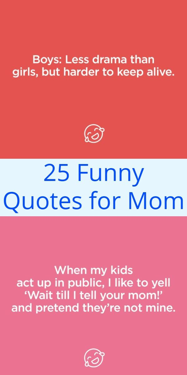 25 Funny Quotes For Mom Funny Mom Quotes Mom Quotes Mothers Quotes Funny