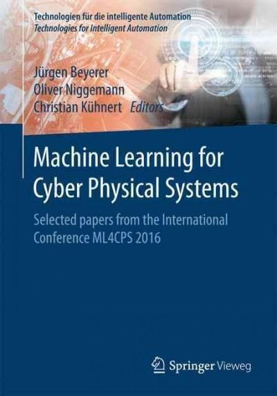 Machine Learning for Cyber Physical Systems: Selected Papers from the International Conference Ml4cps 2016