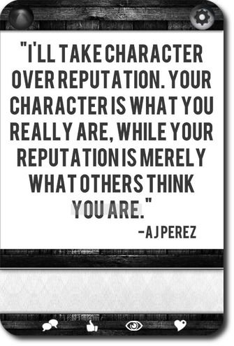 character over perception soooo true wise words to always remember n live