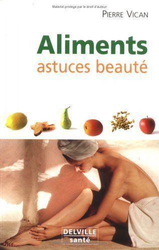 Aliments, astuces beauté de Pierre Vican, http://www.amazon.ca/dp/2859221727/ref=cm_sw_r_pi_dp_kd.Qsb0BY3ECA