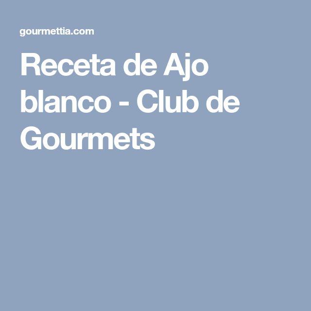 Receta de Ajo blanco - Club de Gourmets