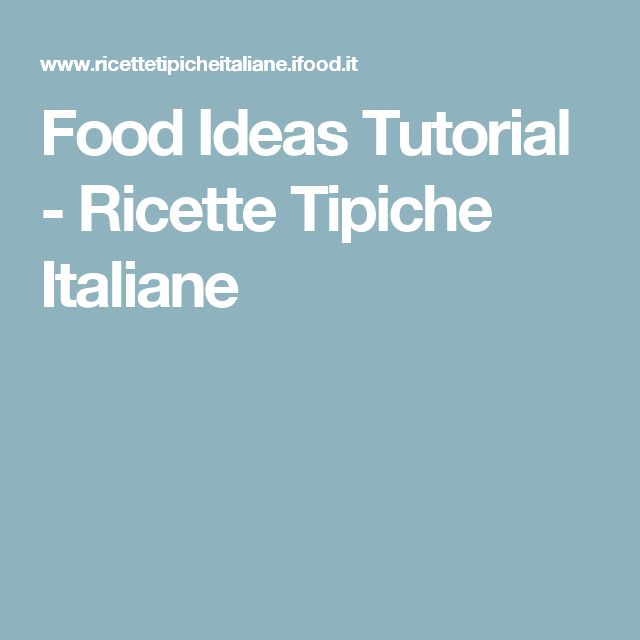 Food Ideas Tutorial - Ricette Tipiche Italiane