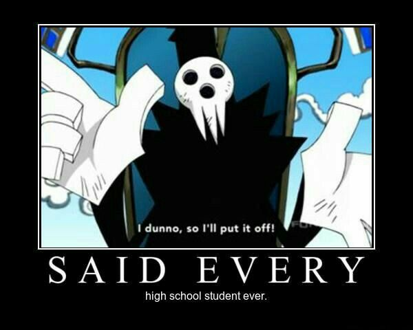 I dunno, so I'll put it off!, said every high school student ever, funny, text, quote, Lord Death, Soul Eater; Anime