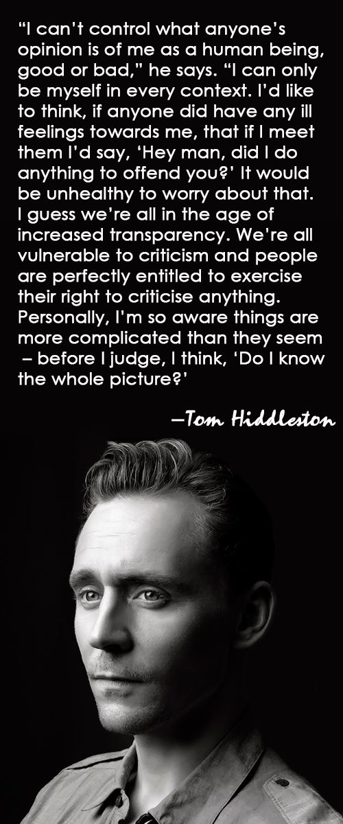 """I can't control what anyone's opinion is of me as a human being, good or bad."" — Tom Hiddleston"