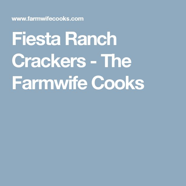 Fiesta Ranch Crackers - The Farmwife Cooks