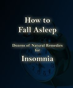 How to Fall Asleep Fast Remedies for Insomnia Dozens of tips and natural remedies for insomnia to avoid taking dangerous medications.