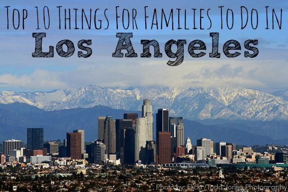 : Top 10 Things to Do with Kids in Los Angeles! | Kid, Family travel ...